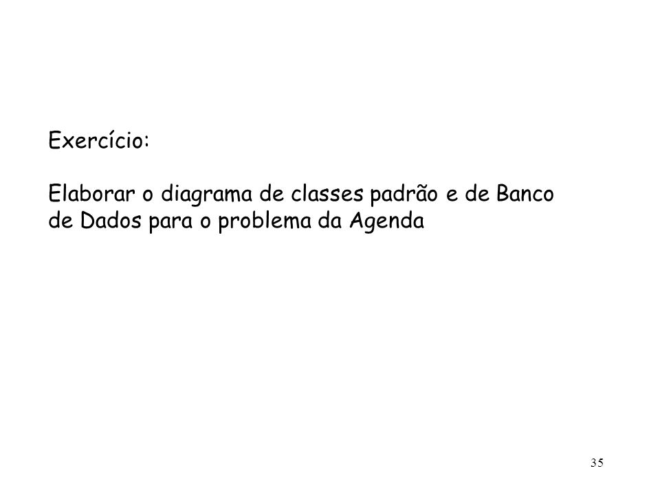 Exercício: Elaborar o diagrama de classes padrão e de Banco de Dados para o problema da Agenda