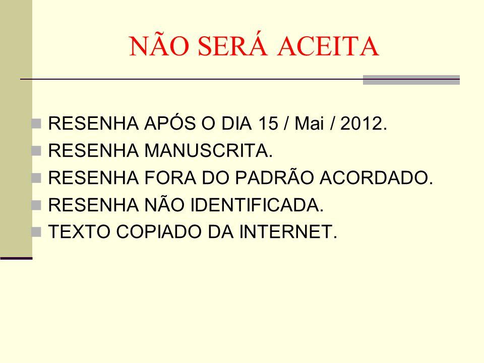 NÃO SERÁ ACEITA RESENHA APÓS O DIA 15 / Mai / 2012.