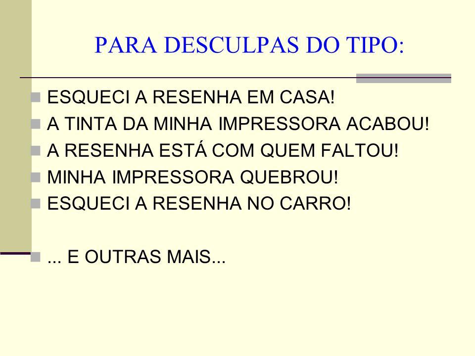 PARA DESCULPAS DO TIPO: