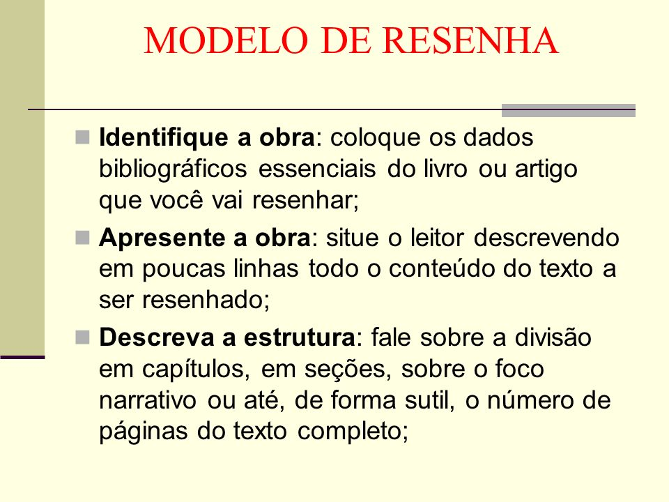 MODELO DE RESENHA Identifique a obra: coloque os dados bibliográficos essenciais do livro ou artigo que você vai resenhar;