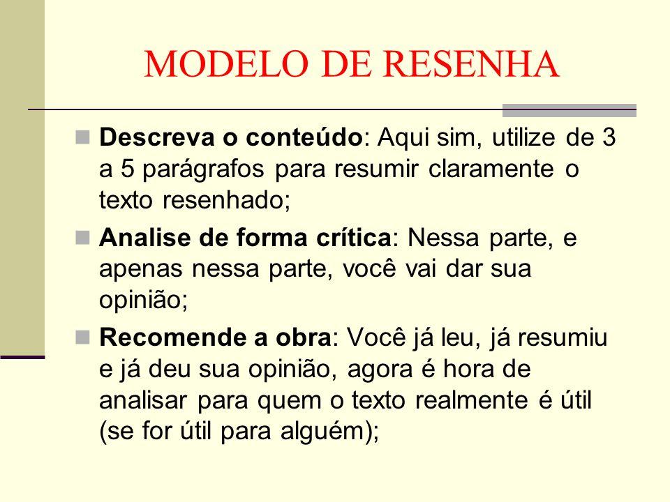MODELO DE RESENHADescreva o conteúdo: Aqui sim, utilize de 3 a 5 parágrafos para resumir claramente o texto resenhado;