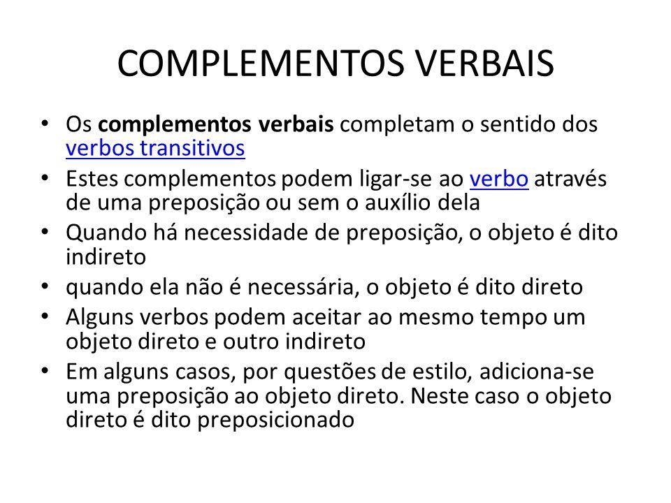 COMPLEMENTOS VERBAIS Os complementos verbais completam o sentido dos verbos transitivos.