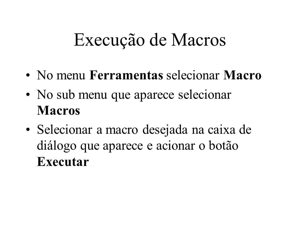 Execução de Macros No menu Ferramentas selecionar Macro