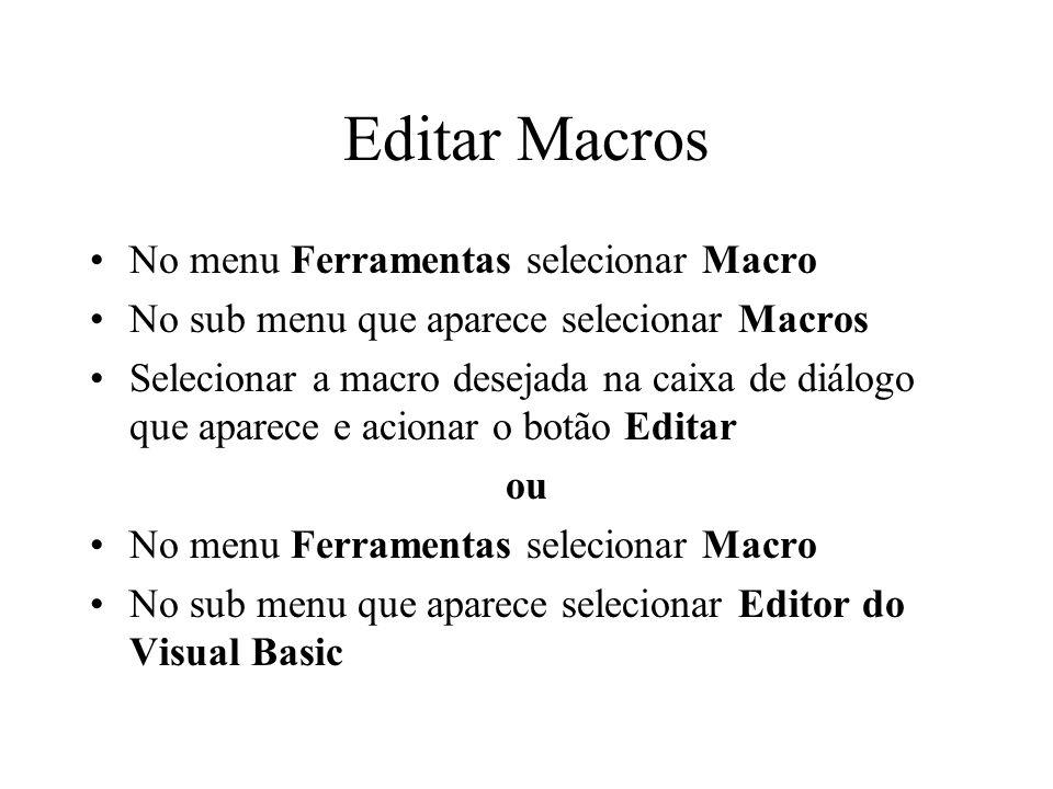 Editar Macros No menu Ferramentas selecionar Macro