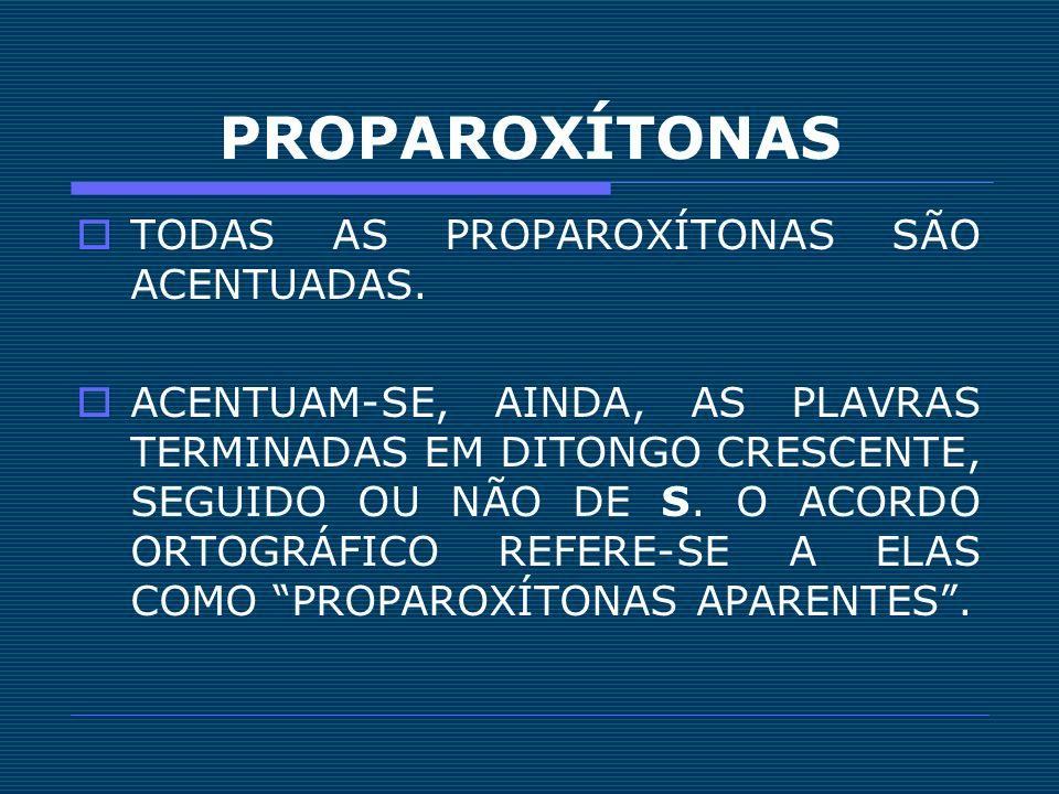 PROPAROXÍTONAS TODAS AS PROPAROXÍTONAS SÃO ACENTUADAS.