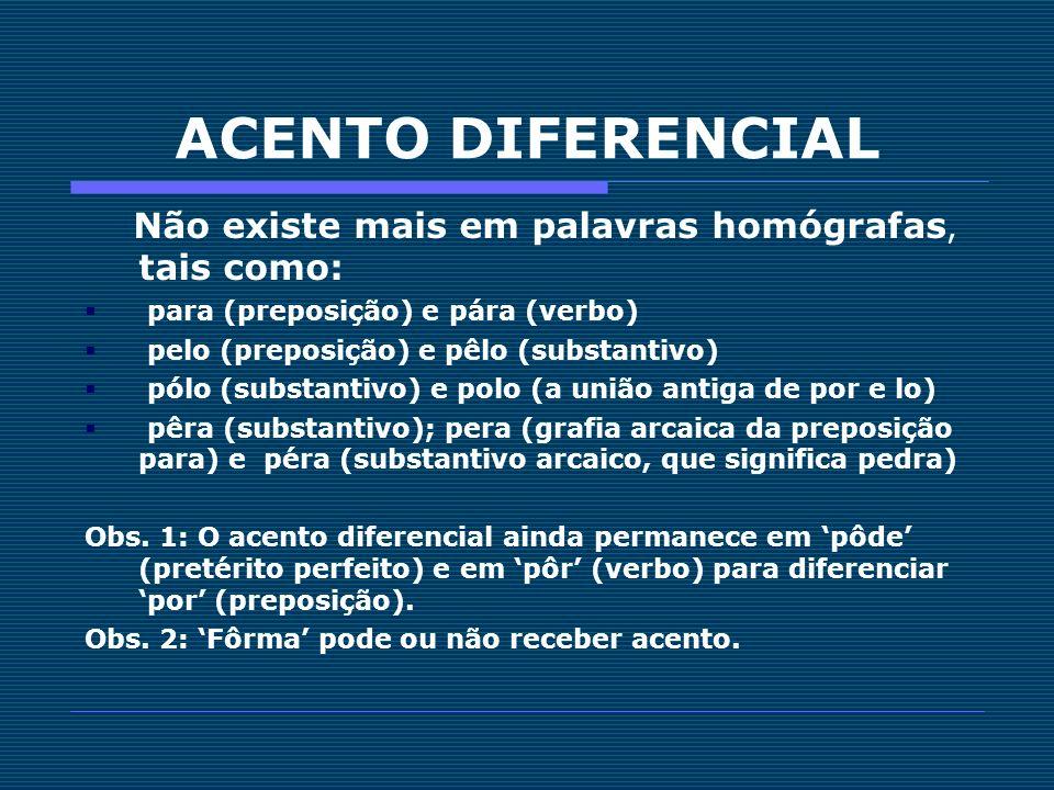 ACENTO DIFERENCIAL Não existe mais em palavras homógrafas, tais como: