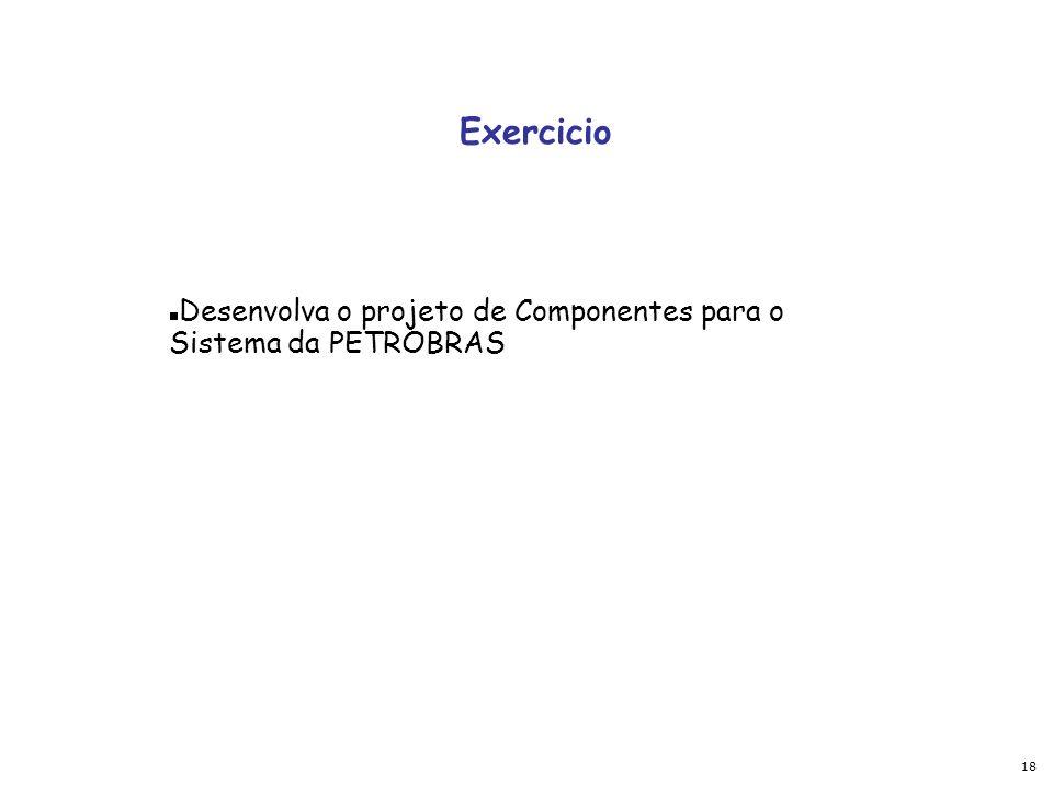 Exercicio Desenvolva o projeto de Componentes para o Sistema da PETROBRAS