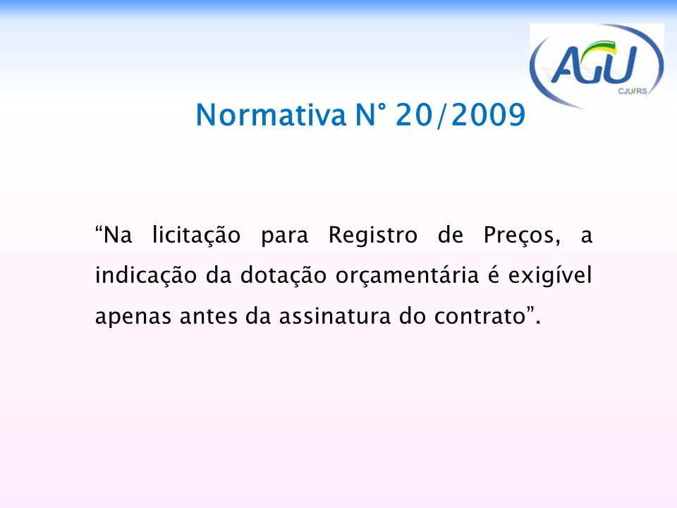 Normativa N° 20/2009 Na licitação para Registro de Preços, a indicação da dotação orçamentária é exigível apenas antes da assinatura do contrato .