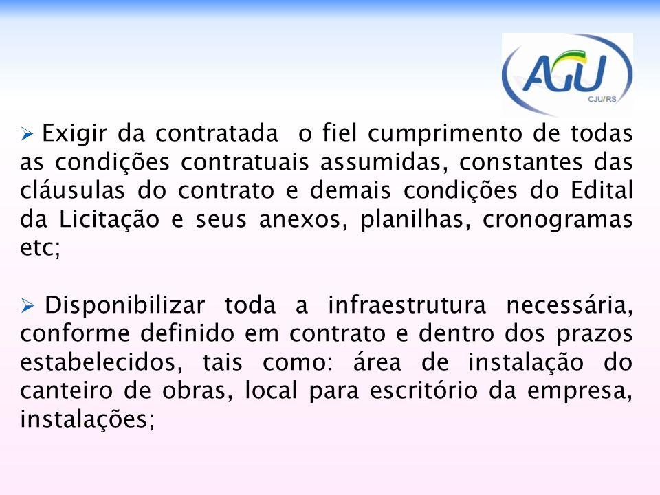 Exigir da contratada o fiel cumprimento de todas as condições contratuais assumidas, constantes das cláusulas do contrato e demais condições do Edital da Licitação e seus anexos, planilhas, cronogramas etc;