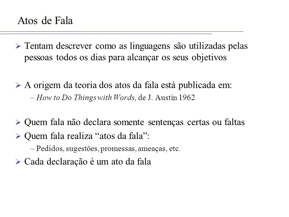 Atos de Fala Tentam descrever como as linguagens são utilizadas pelas pessoas todos os dias para alcançar os seus objetivos.