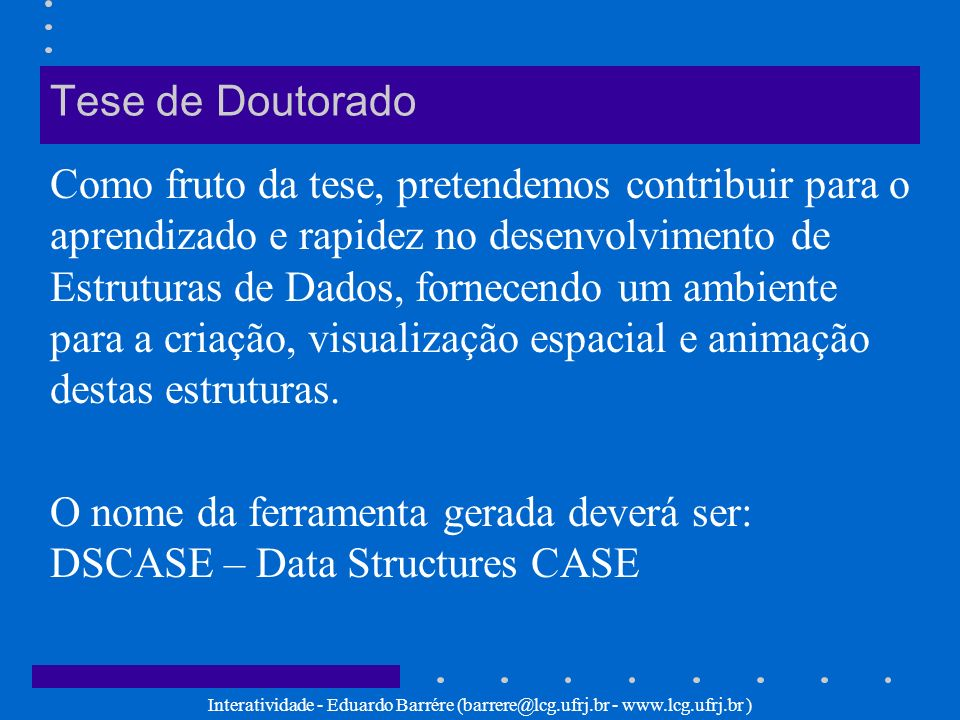 O nome da ferramenta gerada deverá ser: DSCASE – Data Structures CASE