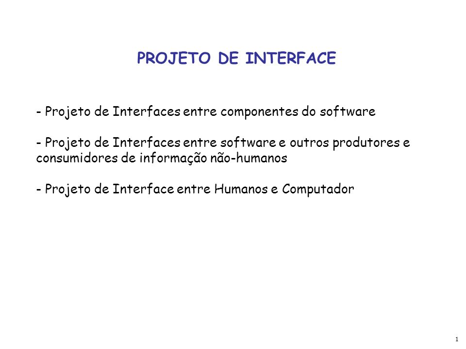 PROJETO DE INTERFACE Projeto de Interfaces entre componentes do software.