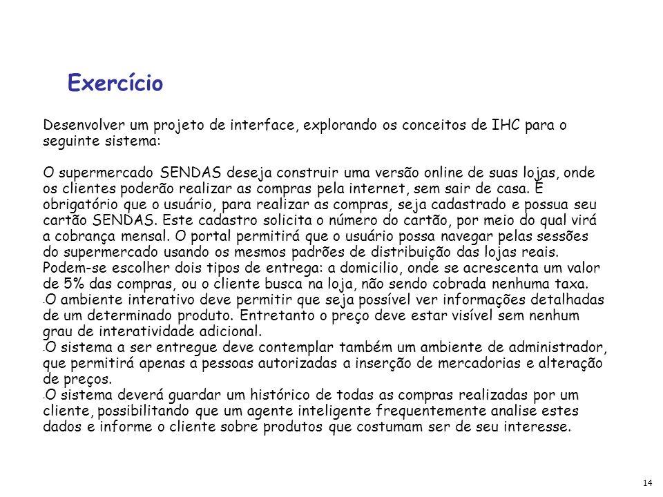 Exercício Desenvolver um projeto de interface, explorando os conceitos de IHC para o seguinte sistema: