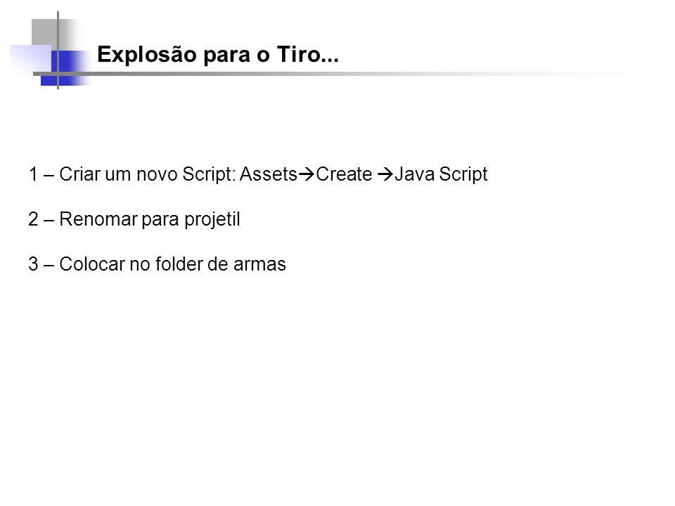 Explosão para o Tiro... 1 – Criar um novo Script: AssetsCreate Java Script. 2 – Renomar para projetil.