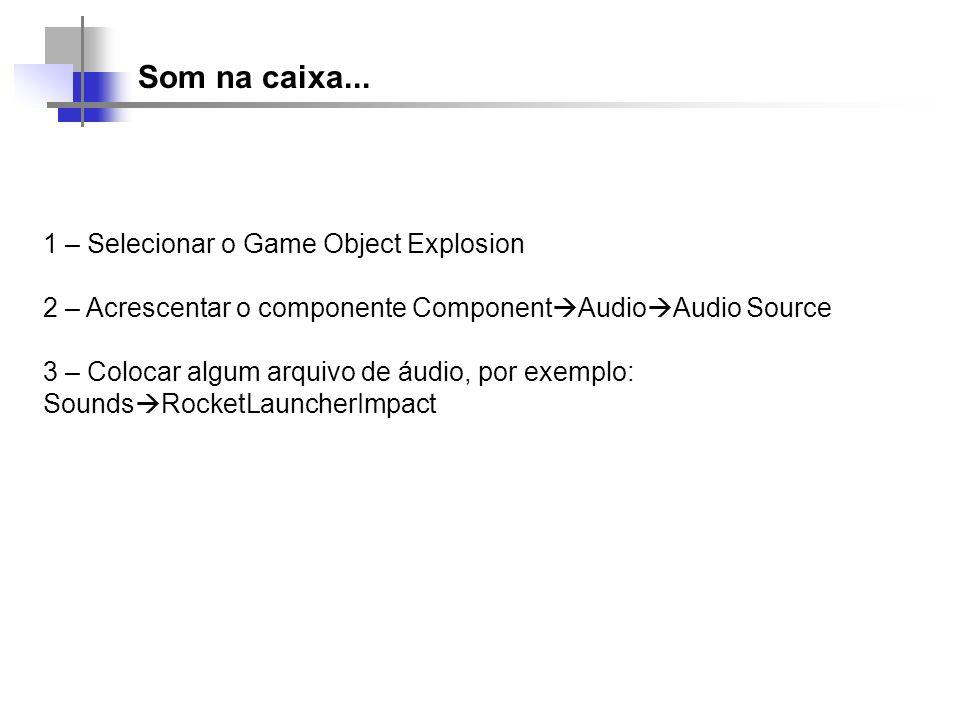 Som na caixa... 1 – Selecionar o Game Object Explosion