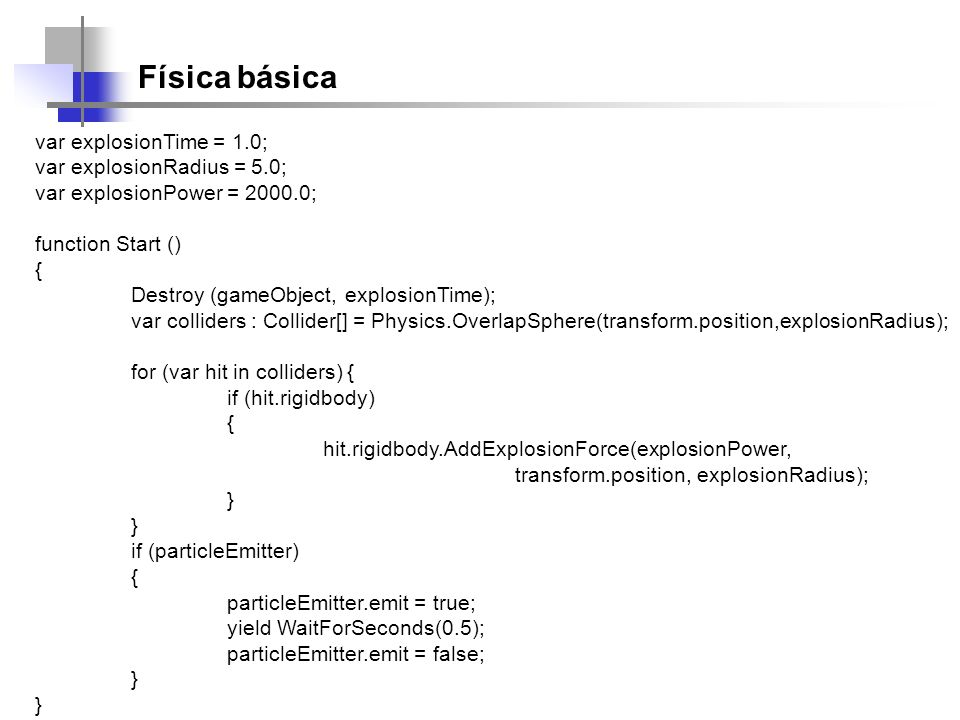 Física básica var explosionTime = 1.0; var explosionRadius = 5.0;