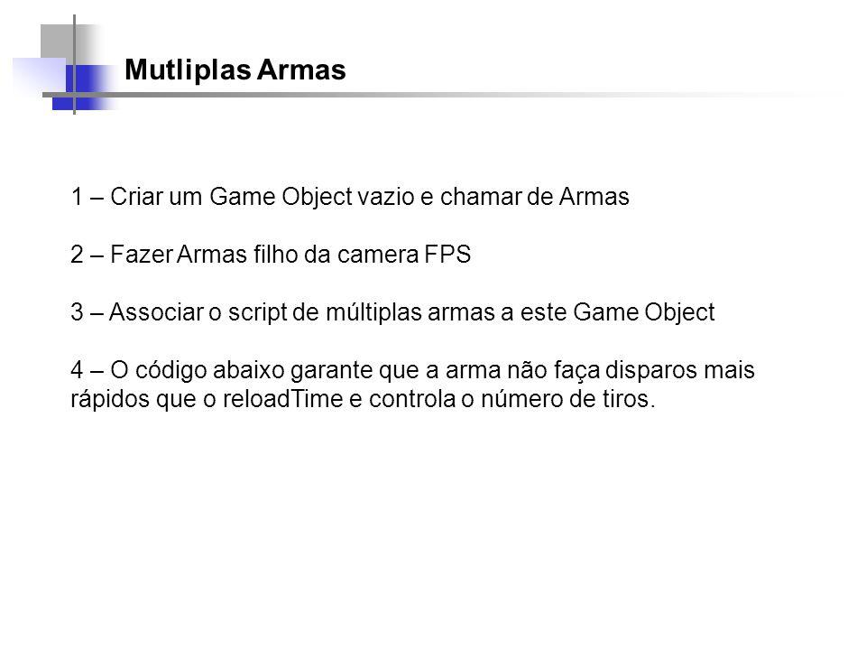 Mutliplas Armas 1 – Criar um Game Object vazio e chamar de Armas