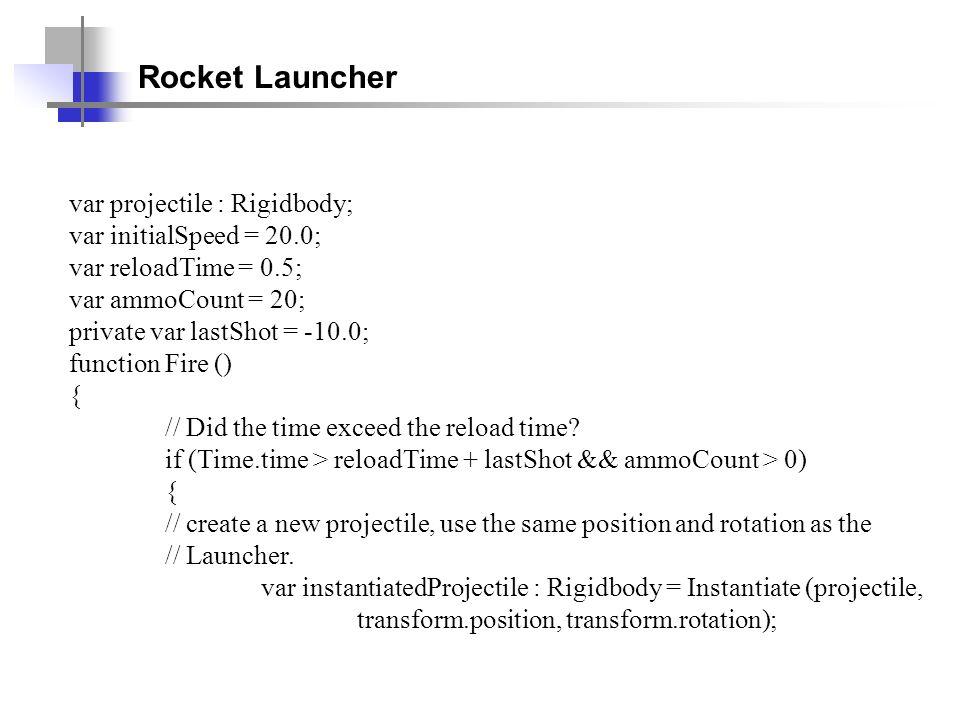 Rocket Launcher var projectile : Rigidbody; var initialSpeed = 20.0;
