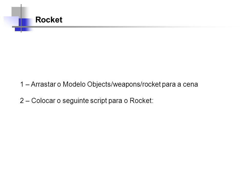 Rocket 1 – Arrastar o Modelo Objects/weapons/rocket para a cena