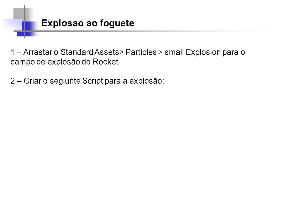 Explosao ao foguete 1 – Arrastar o Standard Assets> Particles > small Explosion para o campo de explosão do Rocket.