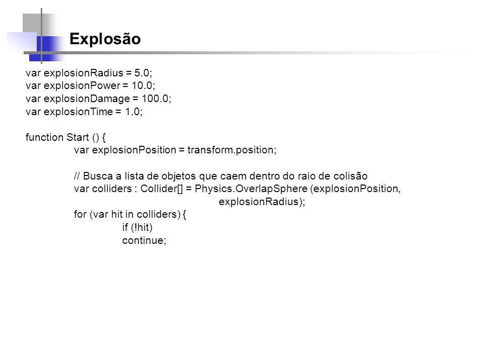 Explosão var explosionRadius = 5.0; var explosionPower = 10.0;