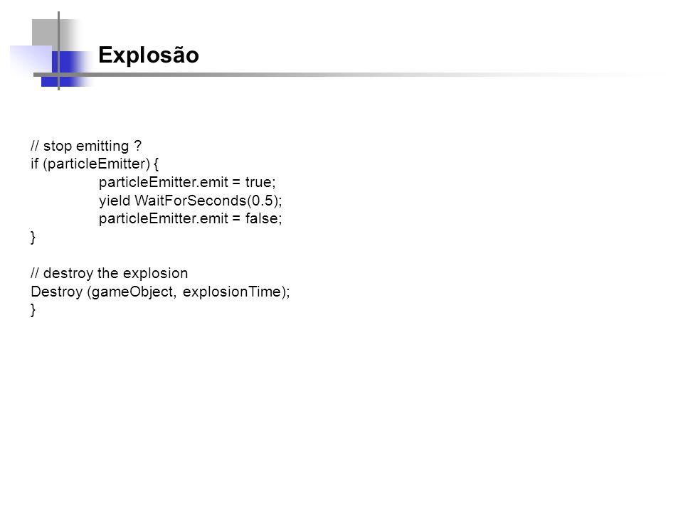 Explosão // stop emitting if (particleEmitter) {