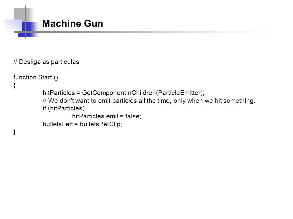 Machine Gun // Desliga as particulas function Start () {