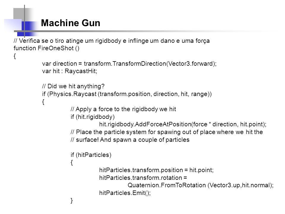 Machine Gun // Verifica se o tiro atinge um rigidbody e inflinge um dano e uma força. function FireOneShot ()