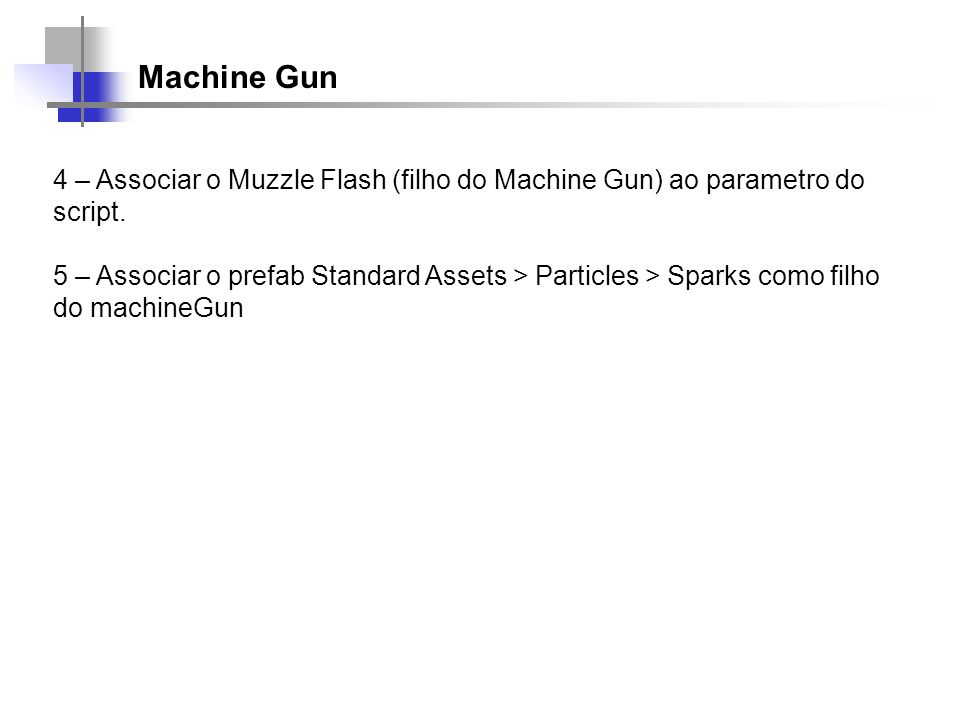 Machine Gun 4 – Associar o Muzzle Flash (filho do Machine Gun) ao parametro do script.