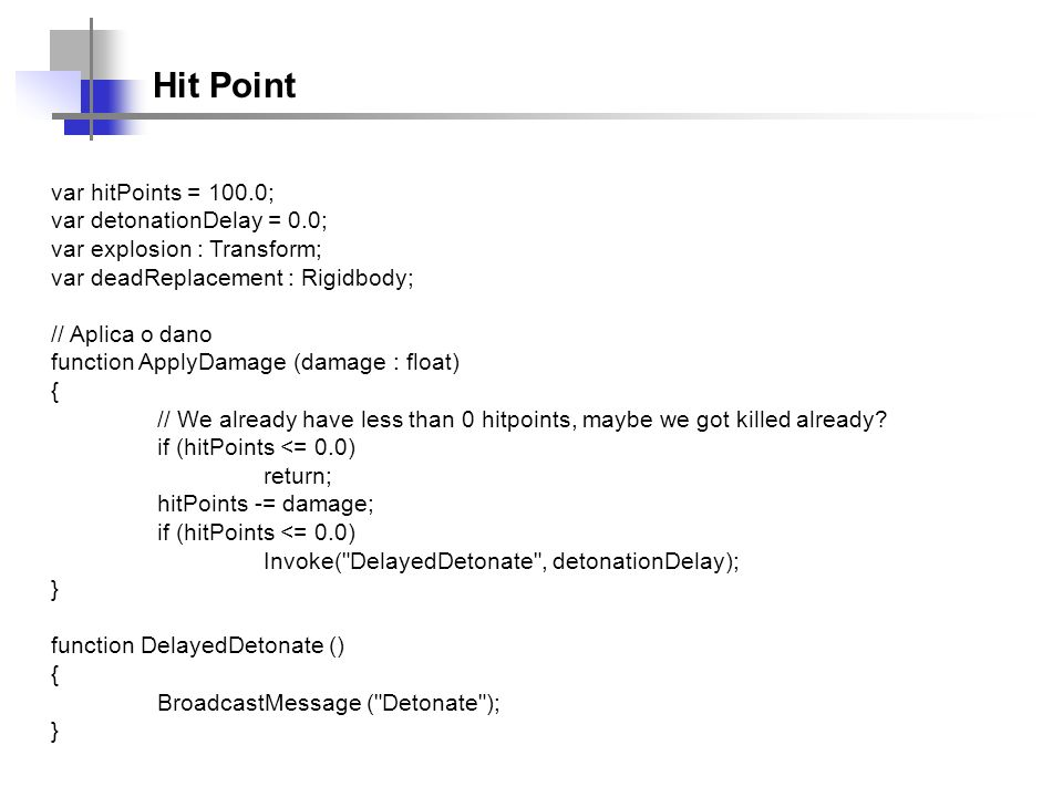 Hit Point var hitPoints = 100.0; var detonationDelay = 0.0;