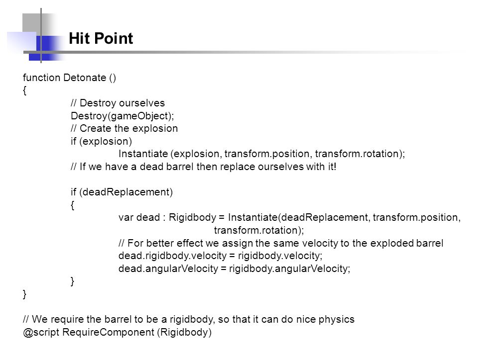 Hit Point function Detonate () { // Destroy ourselves