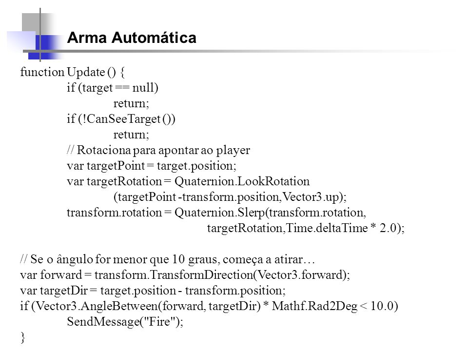 Arma Automática function Update () { if (target == null) return;