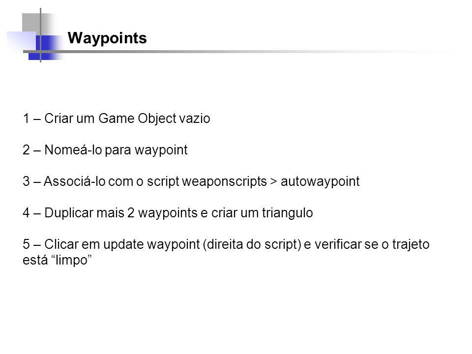 Waypoints 1 – Criar um Game Object vazio 2 – Nomeá-lo para waypoint