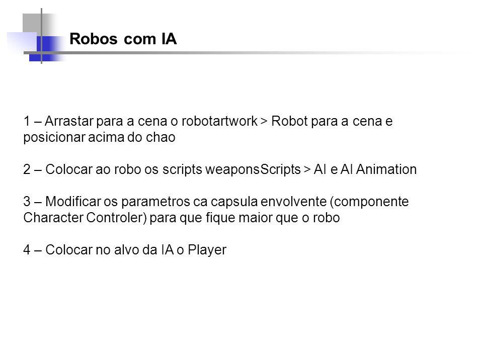 Robos com IA 1 – Arrastar para a cena o robotartwork > Robot para a cena e posicionar acima do chao.