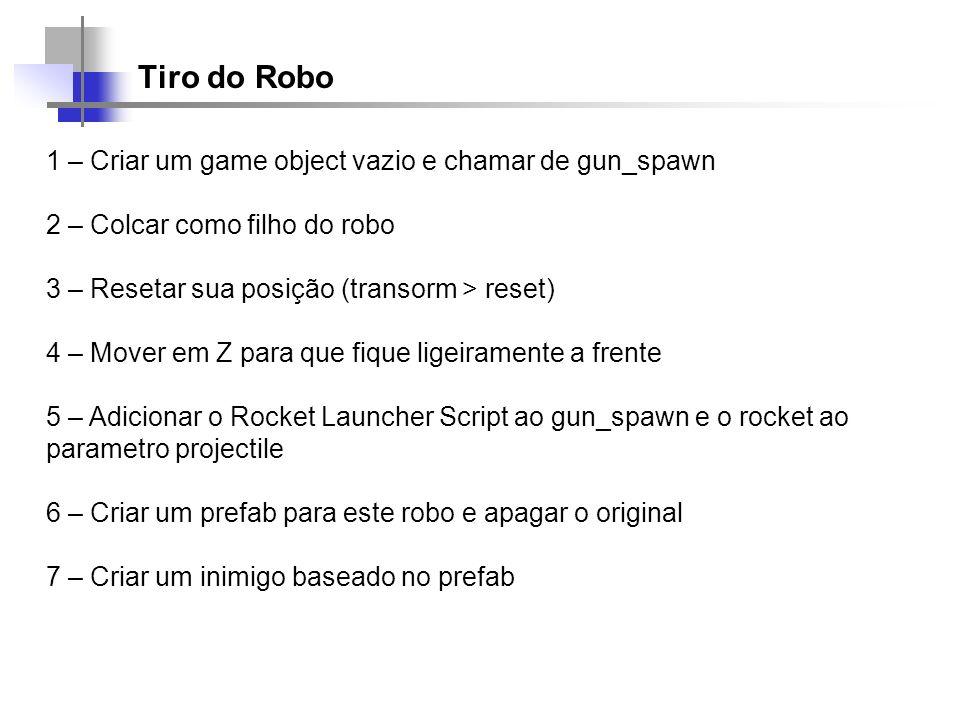 Tiro do Robo 1 – Criar um game object vazio e chamar de gun_spawn