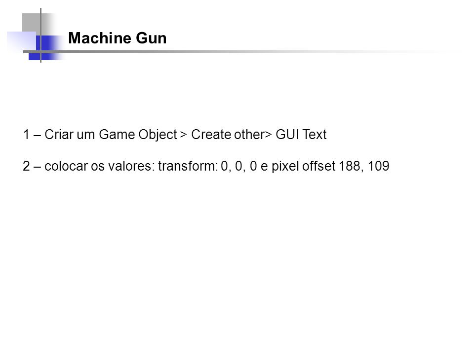 Machine Gun 1 – Criar um Game Object > Create other> GUI Text