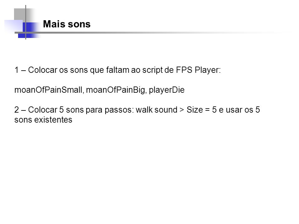 Mais sons 1 – Colocar os sons que faltam ao script de FPS Player: