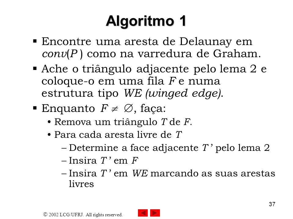 Algoritmo 1Encontre uma aresta de Delaunay em conv(P ) como na varredura de Graham.