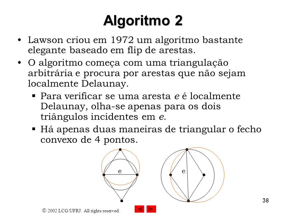 Algoritmo 2 Lawson criou em 1972 um algoritmo bastante elegante baseado em flip de arestas.