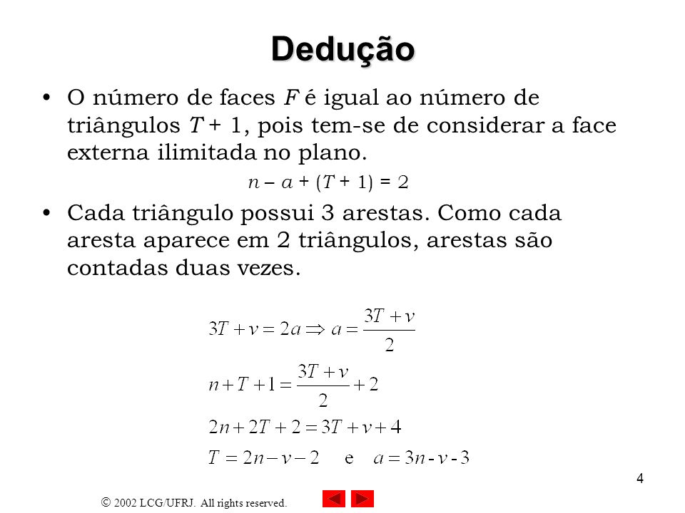 DeduçãoO número de faces F é igual ao número de triângulos T + 1, pois tem-se de considerar a face externa ilimitada no plano.