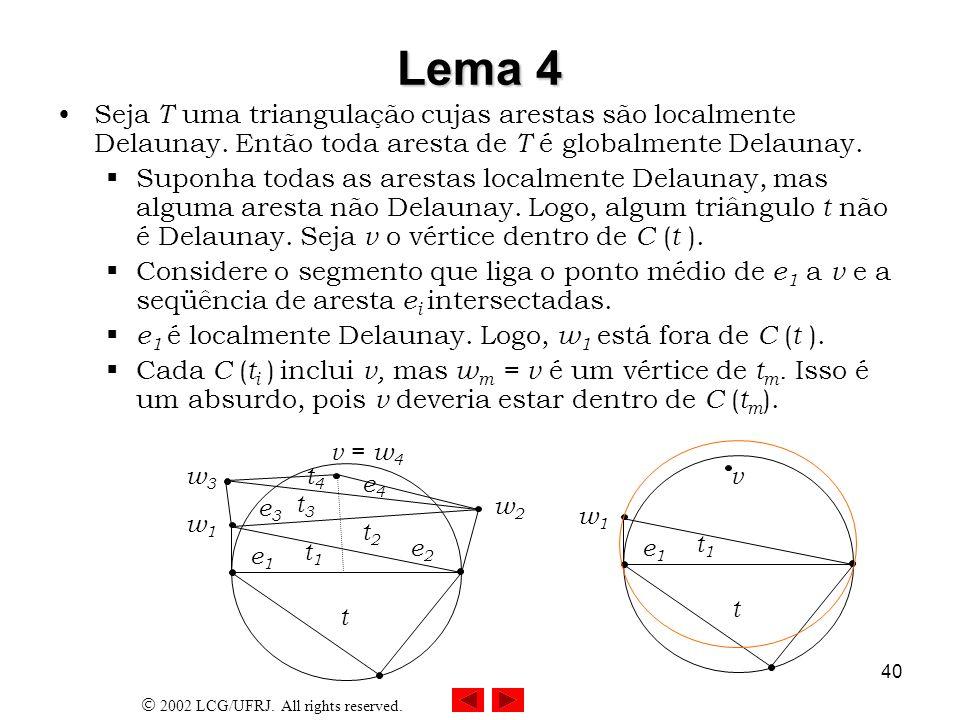 Lema 4 Seja T uma triangulação cujas arestas são localmente Delaunay. Então toda aresta de T é globalmente Delaunay.