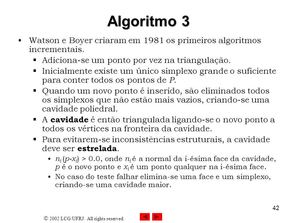 Algoritmo 3Watson e Boyer criaram em 1981 os primeiros algoritmos incrementais. Adiciona-se um ponto por vez na triangulação.