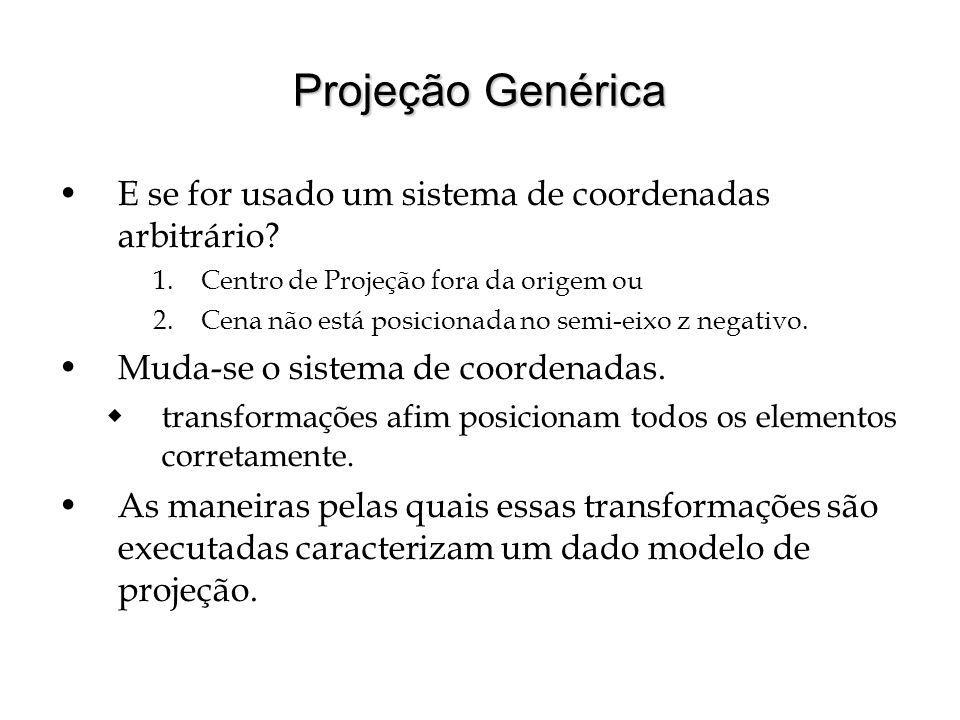Projeção Genérica E se for usado um sistema de coordenadas arbitrário