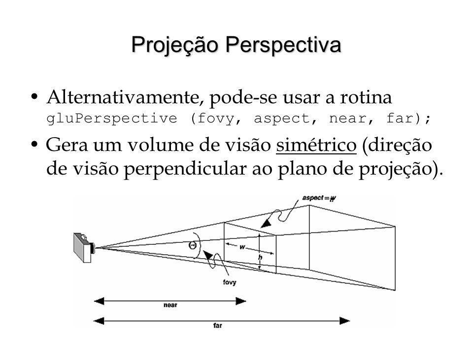 Projeção Perspectiva Alternativamente, pode-se usar a rotina gluPerspective (fovy, aspect, near, far);
