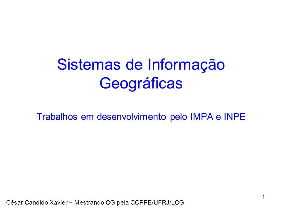 Sistemas de Informação Geográficas Trabalhos em desenvolvimento pelo IMPA e INPE
