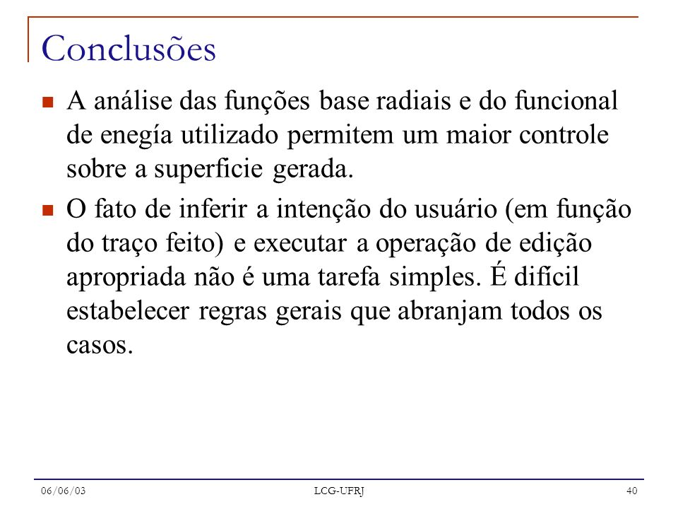 Conclusões A análise das funções base radiais e do funcional de enegía utilizado permitem um maior controle sobre a superficie gerada.