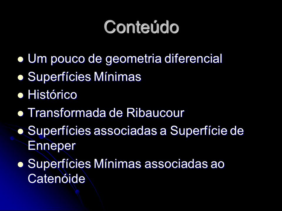 Conteúdo Um pouco de geometria diferencial Superfícies Mínimas