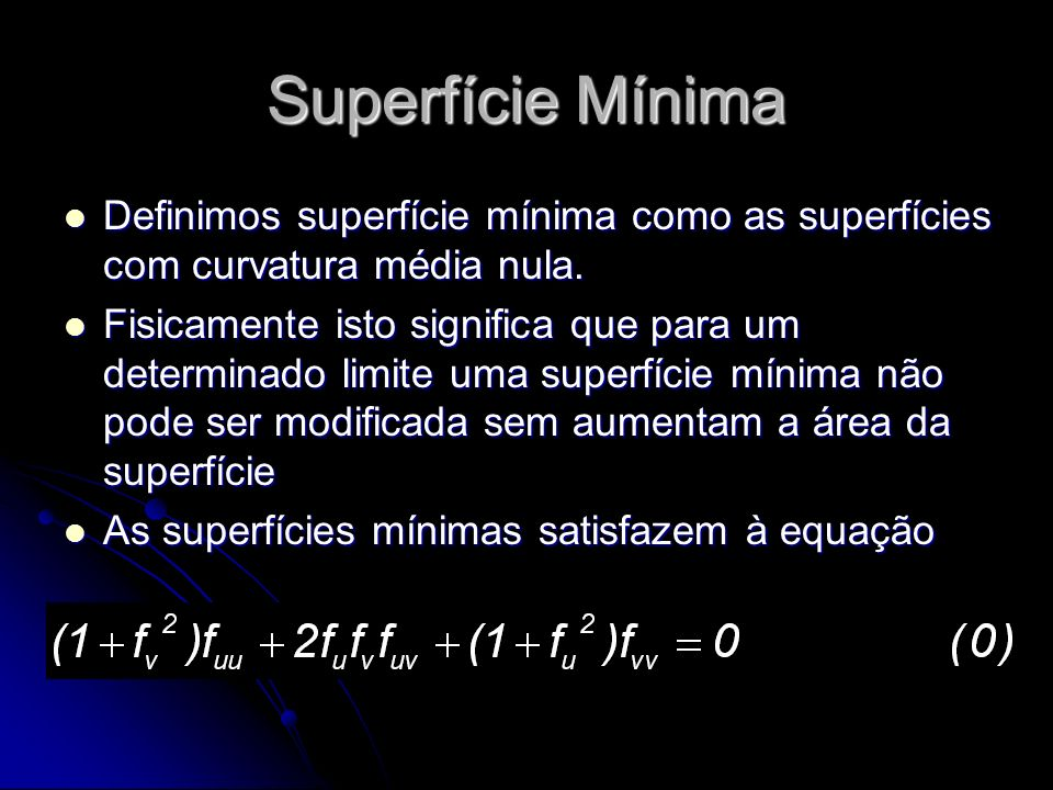 Superfície Mínima Definimos superfície mínima como as superfícies com curvatura média nula.
