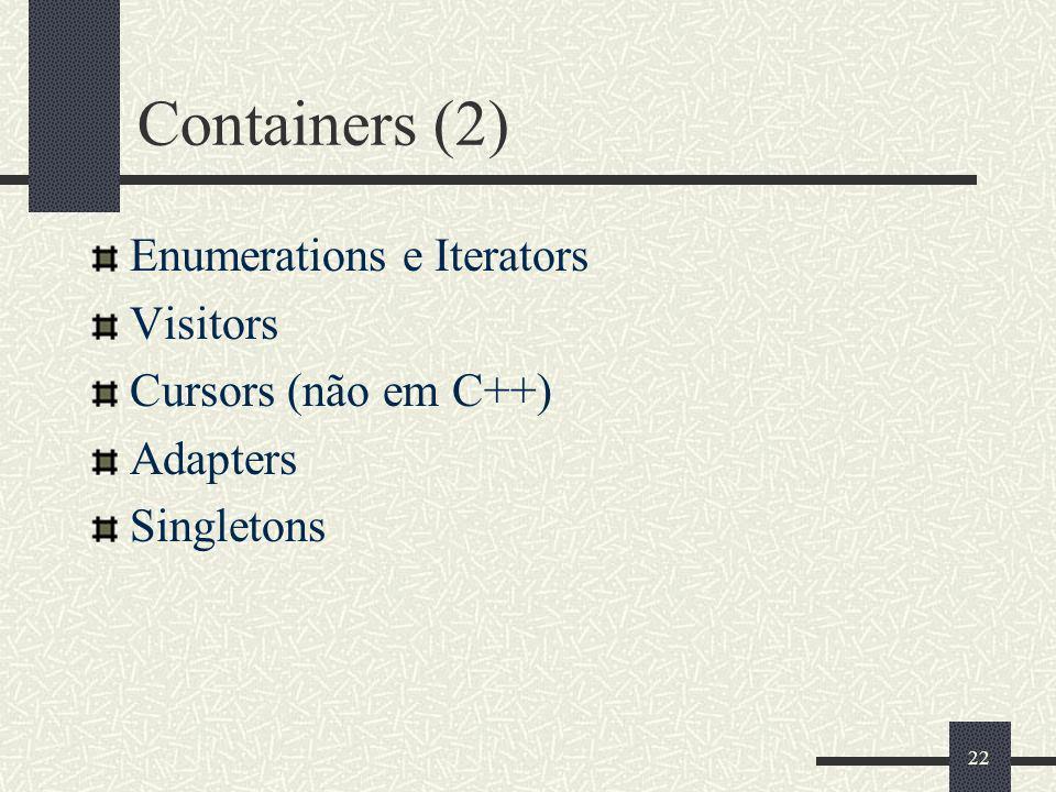 Containers (2) Enumerations e Iterators Visitors Cursors (não em C++)