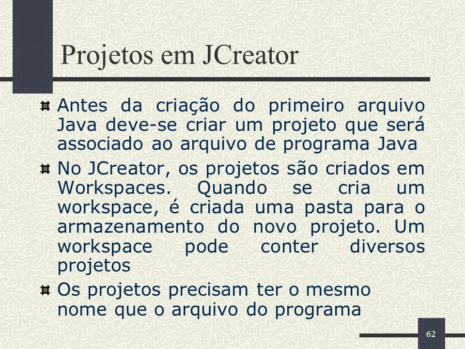 Projetos em JCreator Antes da criação do primeiro arquivo Java deve-se criar um projeto que será associado ao arquivo de programa Java.